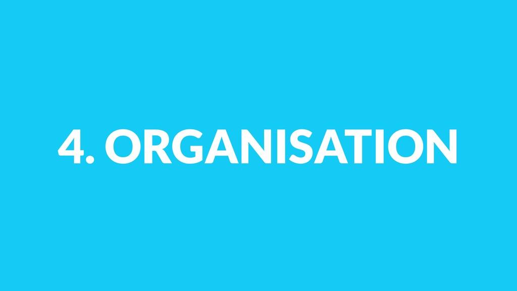 4. ORGANISATION