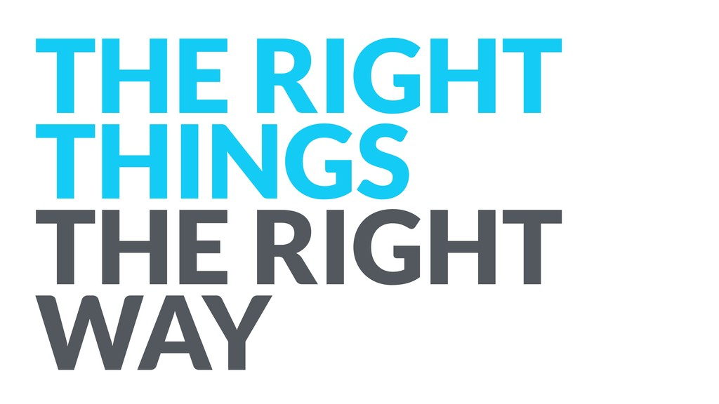THE RIGHT THINGS THE RIGHT WAY