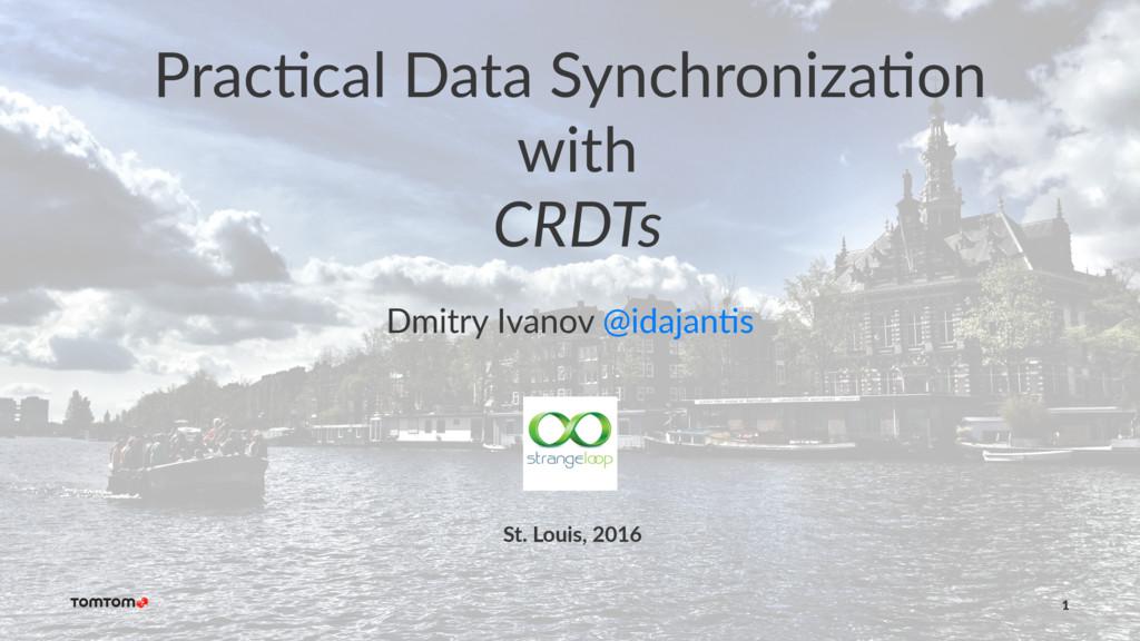 Prac%cal Data Synchroniza%on with CRDTs Dmitry ...