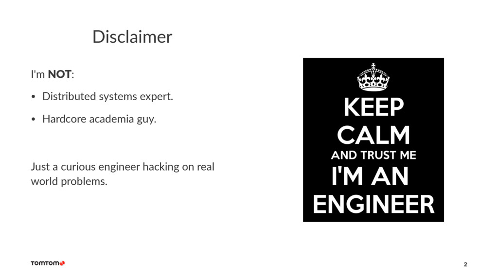 Disclaimer I'm NOT: • Distributed systems exper...