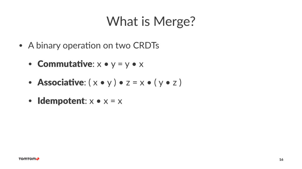 What is Merge? • A binary opera-on on two CRDTs...