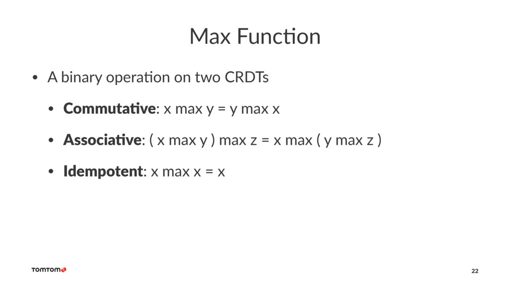 Max Func)on • A binary opera-on on two CRDTs • ...