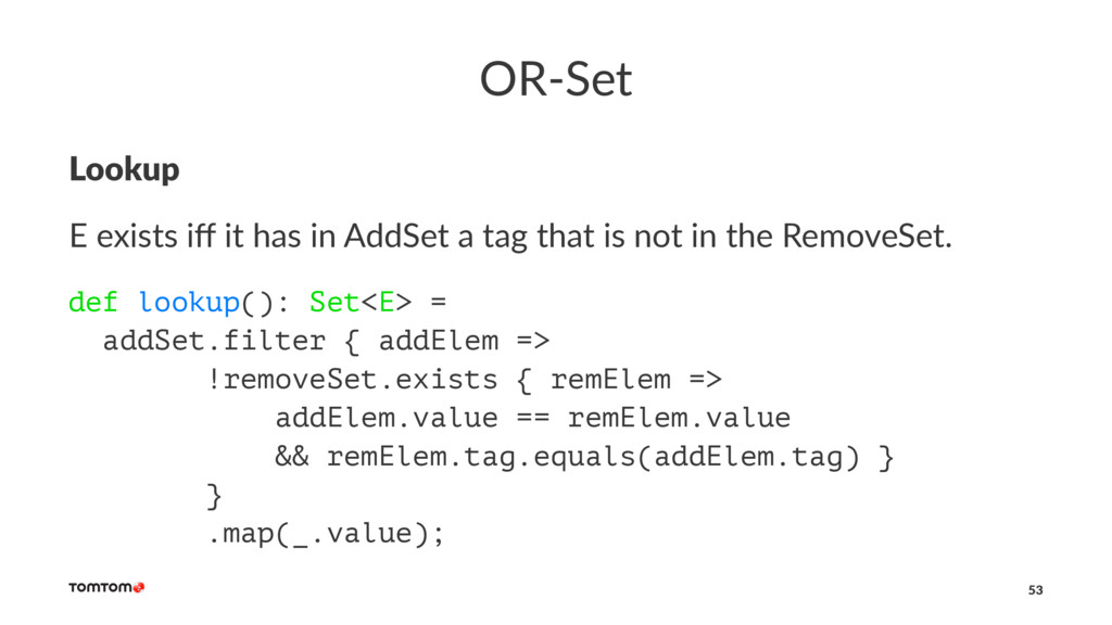 OR-Set Lookup E exists iff it has in AddSet a ta...