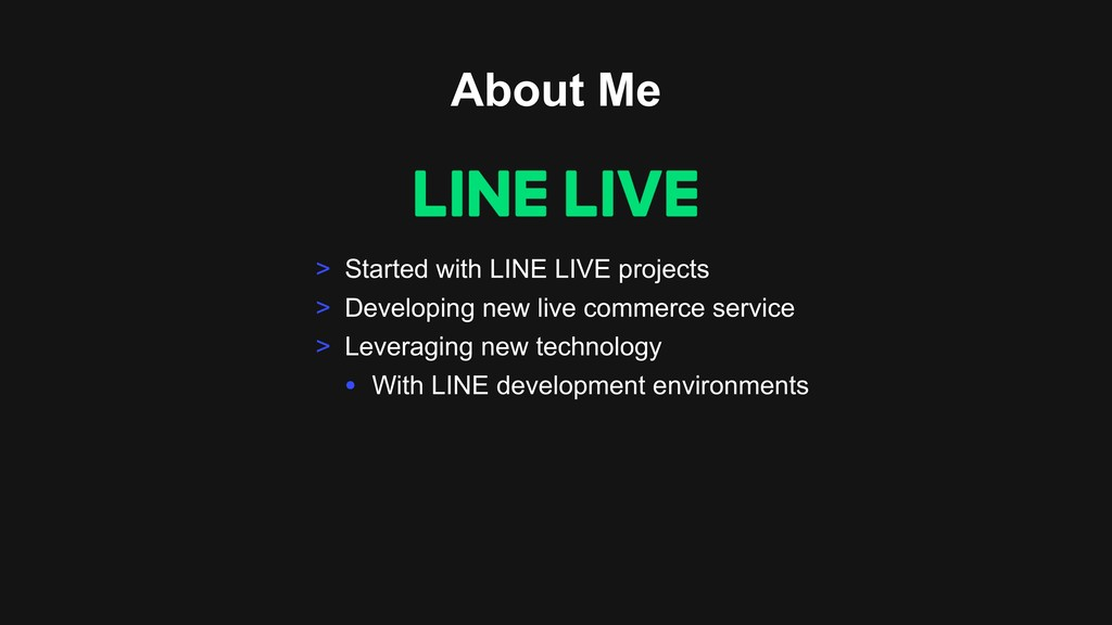 About Me > Started with LINE LIVE projects > De...