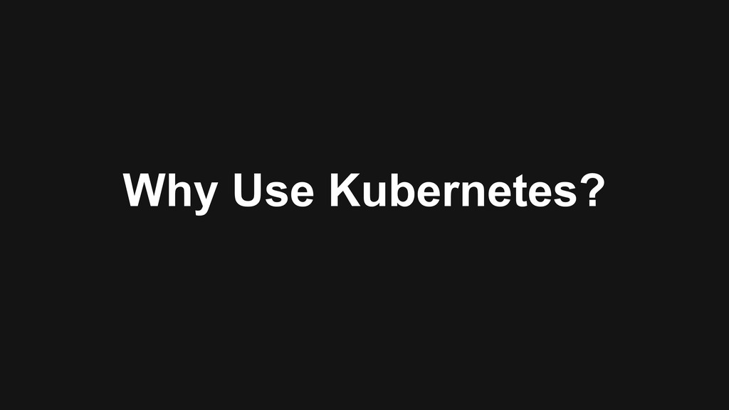 Why Use Kubernetes?