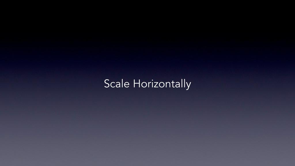 Scale Horizontally