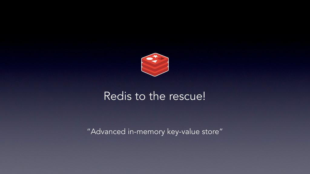 "Redis to the rescue! ""Advanced in-memory key-va..."