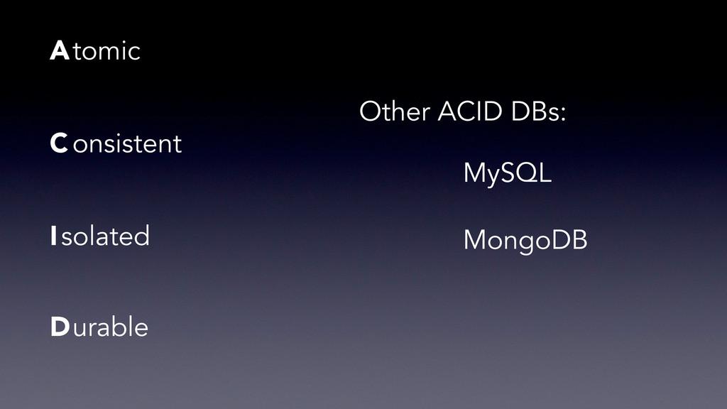 A C I D tomic onsistent solated urable MySQL Mo...