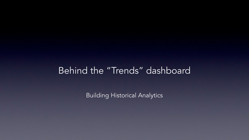 """Behind the """"Trends"""" dashboard Building Historic..."""