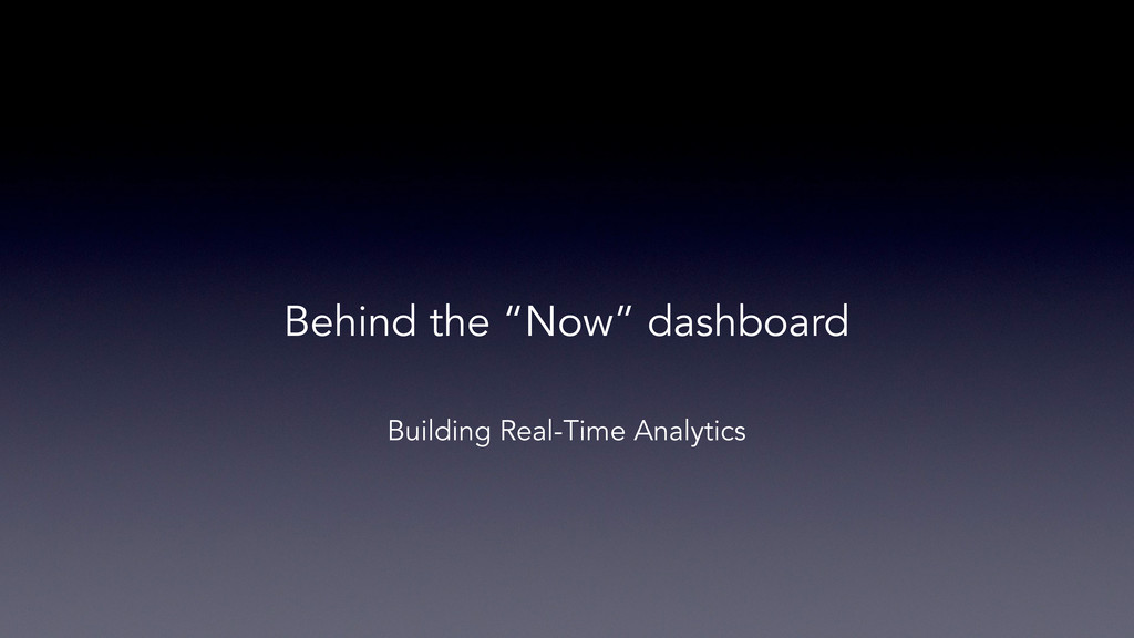 """Building Real-Time Analytics Behind the """"Now"""" d..."""