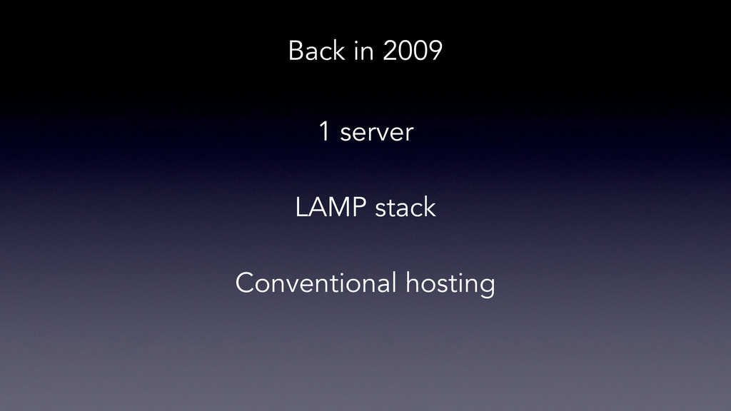 Back in 2009 1 server LAMP stack Conventional h...