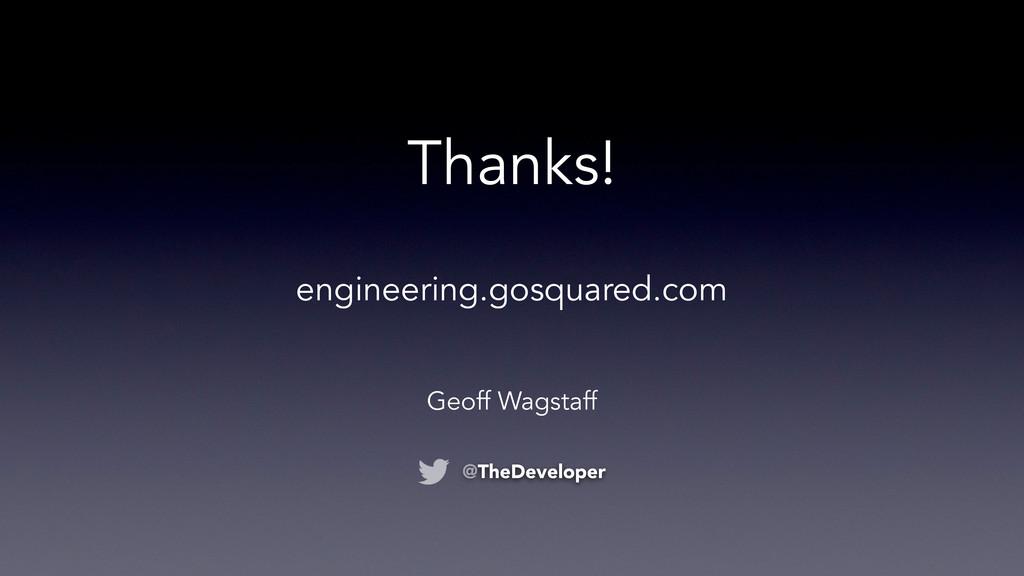 Thanks! Geoff Wagstaff @TheDeveloper engineerin...