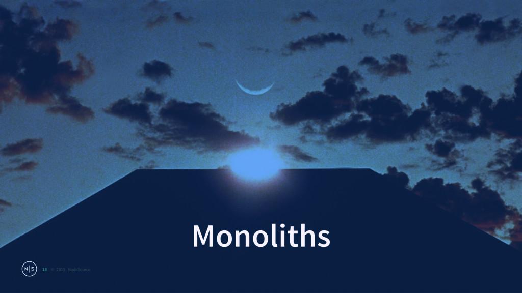 © 2015 NodeSource Monoliths 18