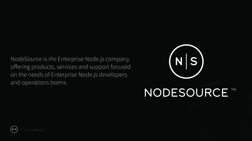 © 2015 NodeSource 3 NodeSource is the Enterpris...