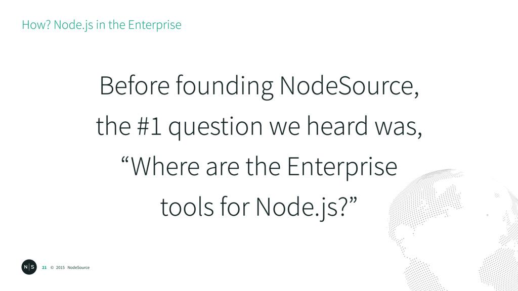 © 2015 NodeSource How? Node.js in the Enterpris...