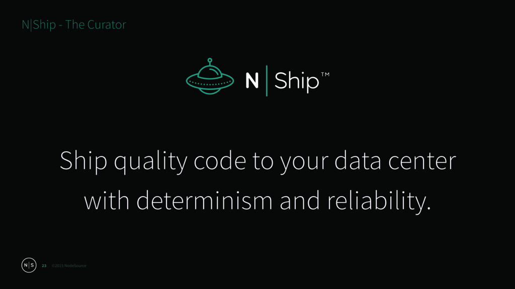 ©2015 NodeSource 23 Ship quality code to your d...