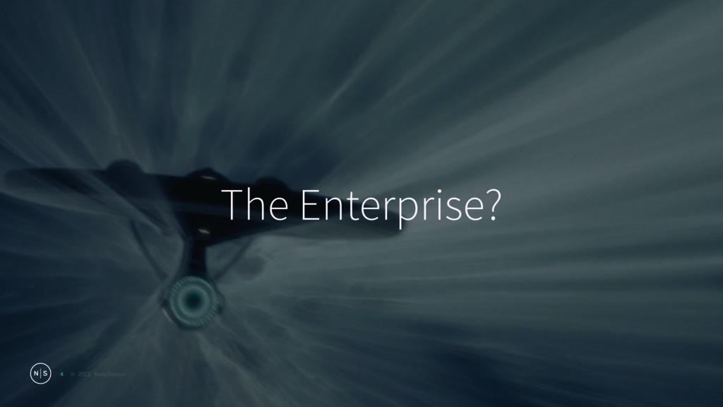 © 2015 NodeSource The Enterprise? 4