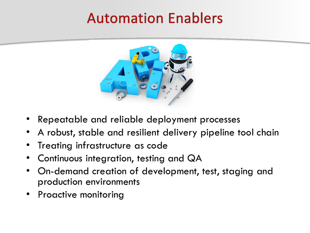 • Repeatable and reliable deployment processes ...