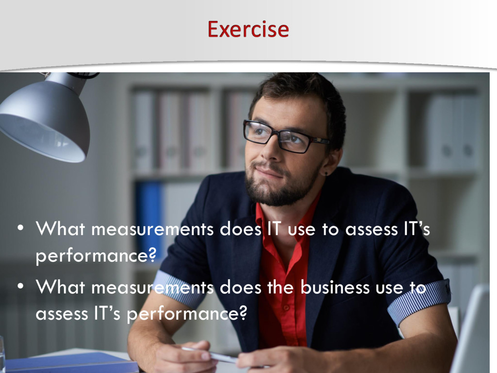 • What measurements does IT use to assess IT's ...