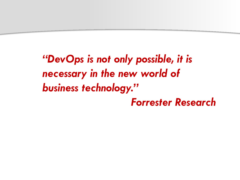 """DevOps is not only possible, it is necessary i..."