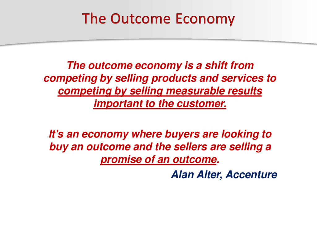 The outcome economy is a shift from competing b...