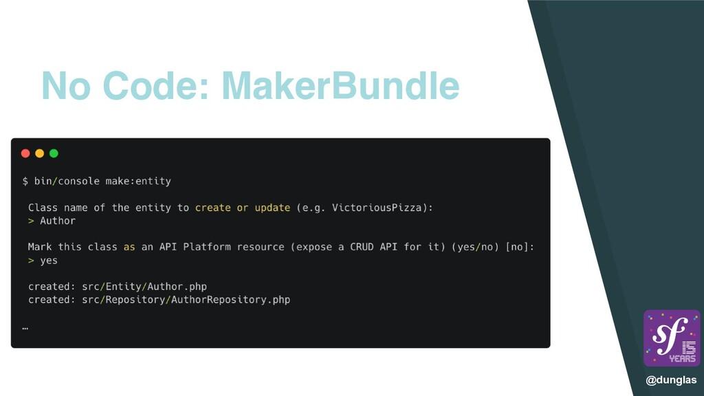@dunglas No Code: MakerBundle