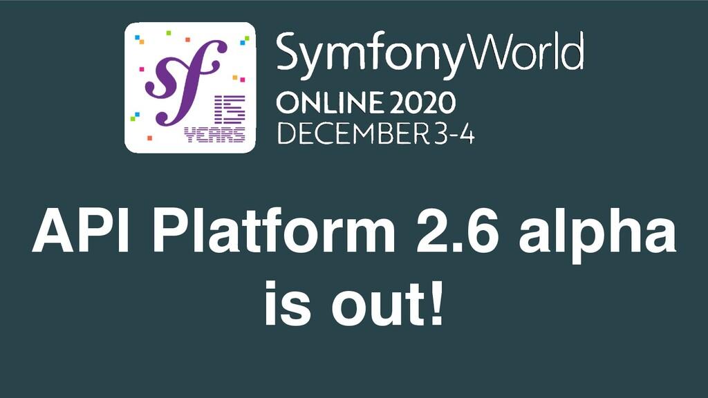 API Platform 2.6 alph a   is out!