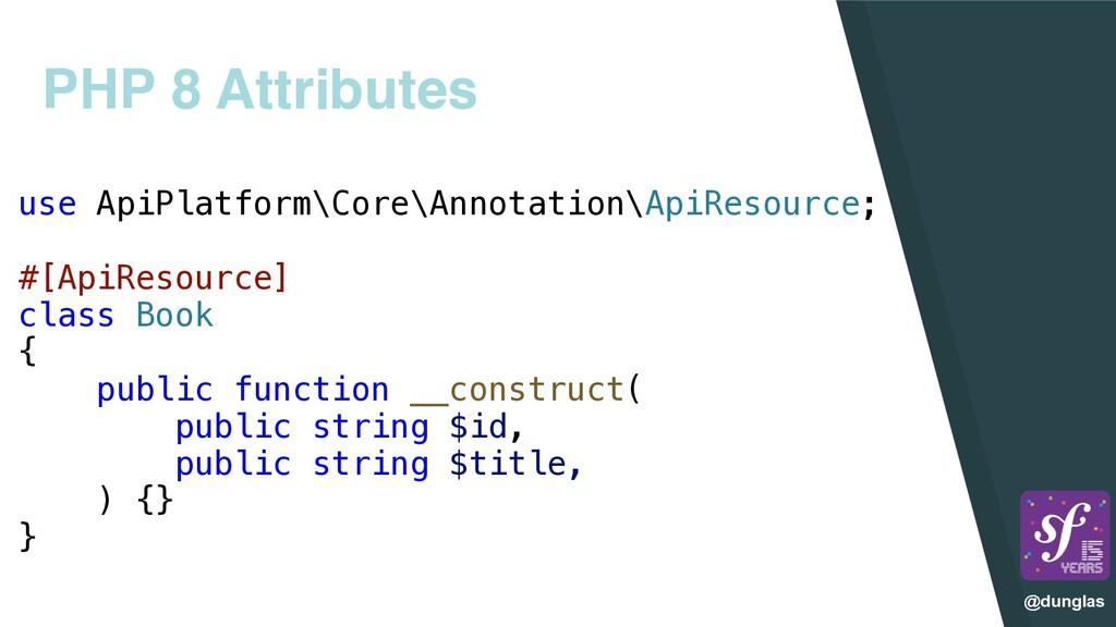 @dunglas PHP 8 Attributes use ApiPlatform\Core\...