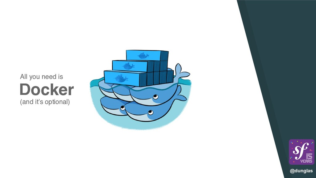 @dunglas Docker All you need is (and it's optio...