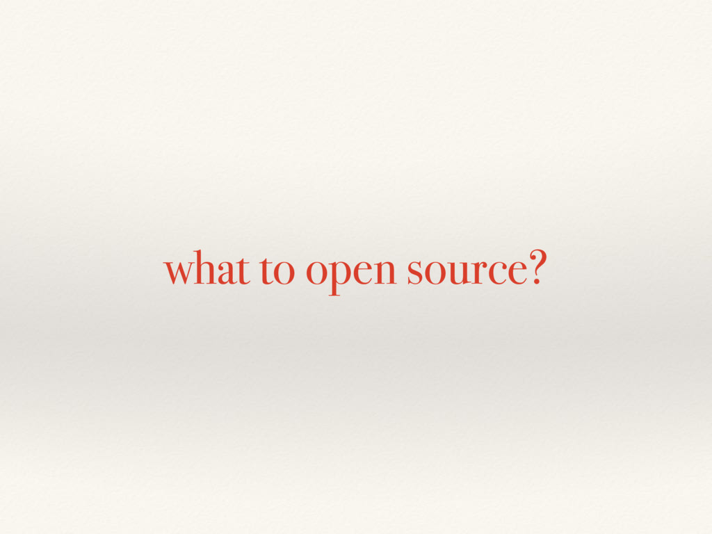 what to open source?
