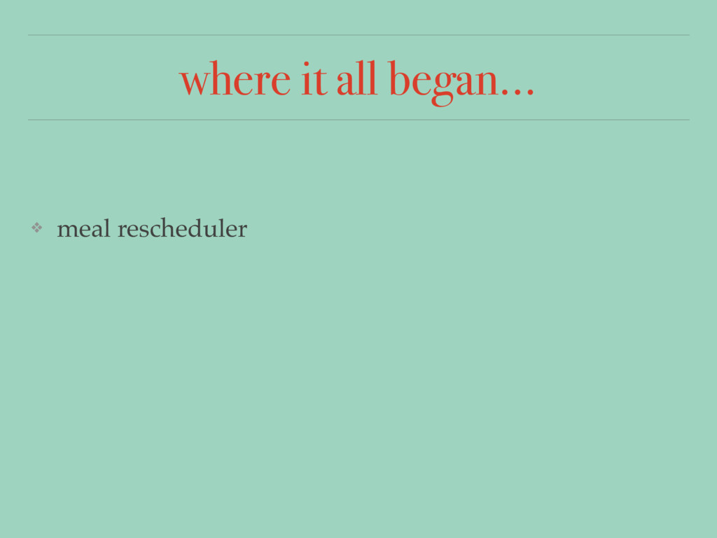 where it all began… ❖ meal rescheduler