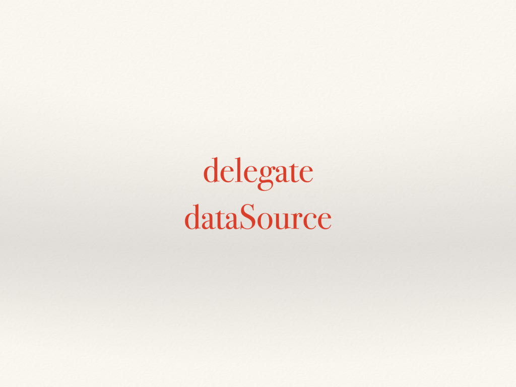 delegate dataSource