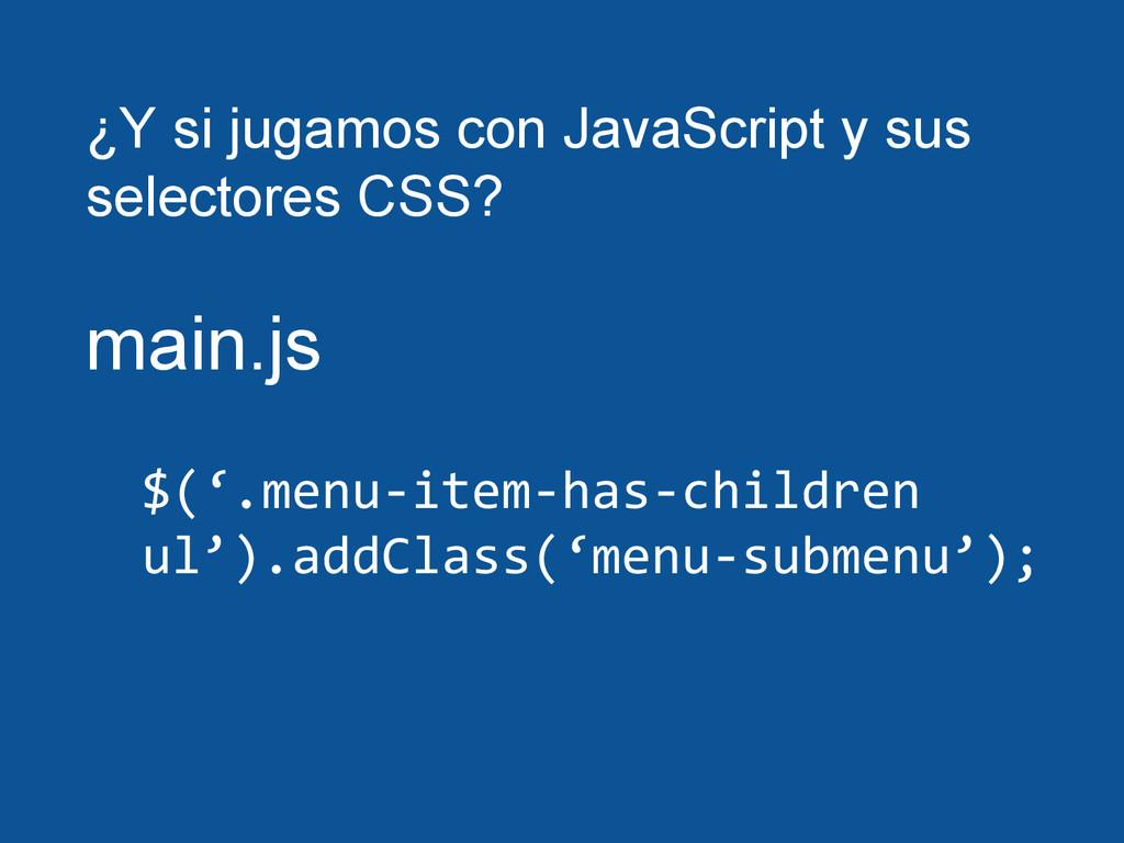 ¿Y si jugamos con JavaScript y sus selectores C...