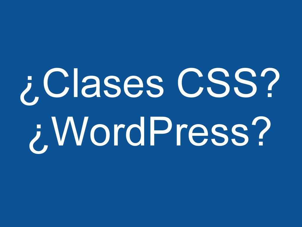 ¿Clases CSS? ¿WordPress?