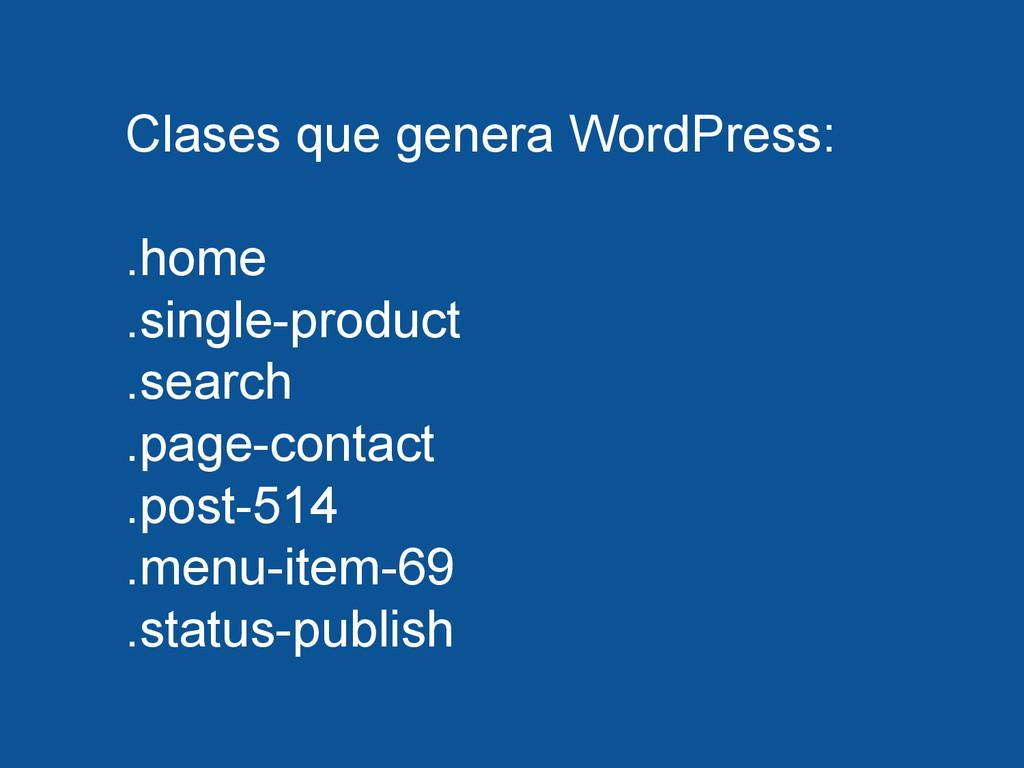 Clases que genera WordPress: .home .single-prod...