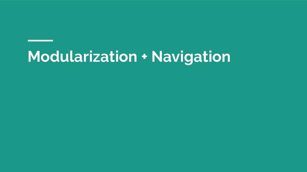 Modularization + Navigation