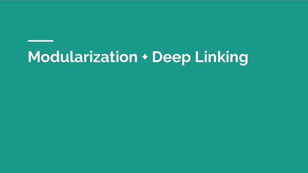 Modularization + Deep Linking