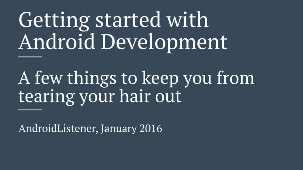 Getting started with Android Development A few ...