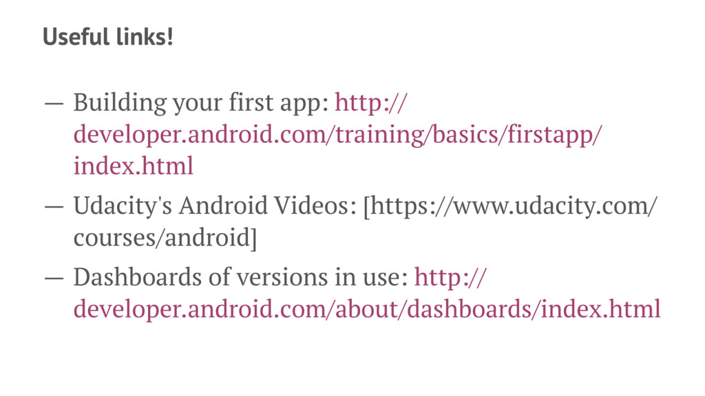 Useful links! — Building your first app: http:/...