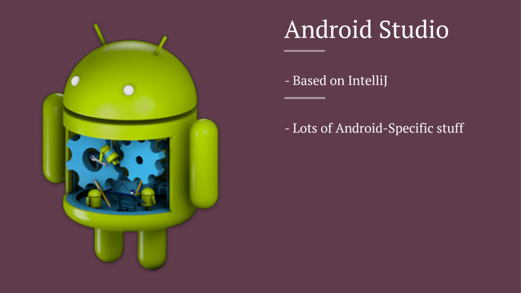 Android Studio - Based on IntelliJ - Lots of An...