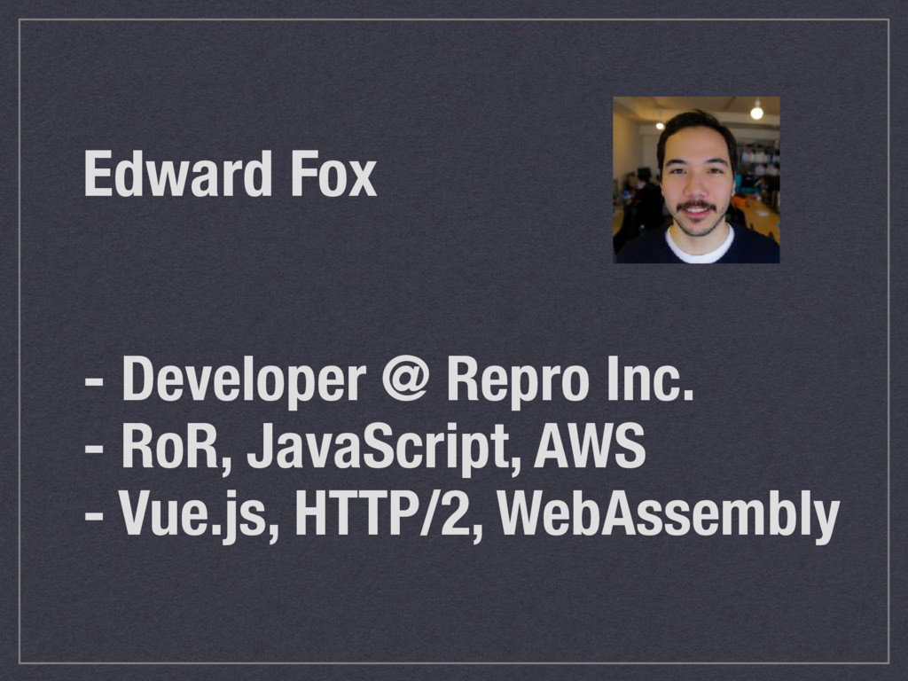 Edward Fox - Developer @ Repro Inc. - RoR, Java...