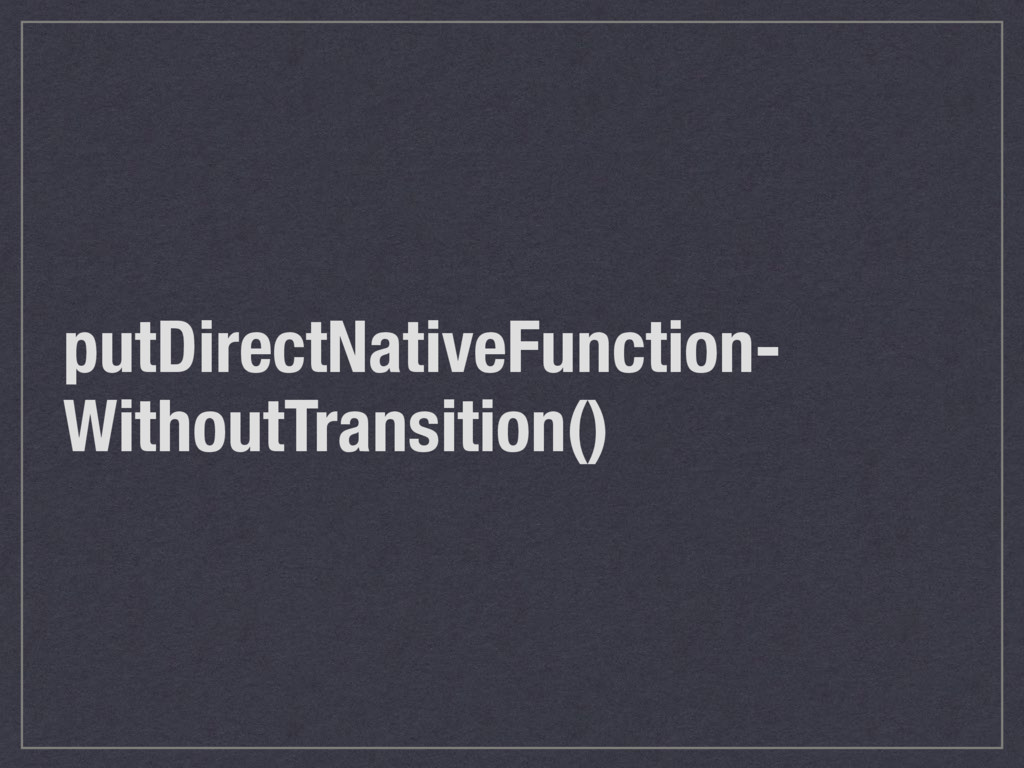 putDirectNativeFunction- WithoutTransition()