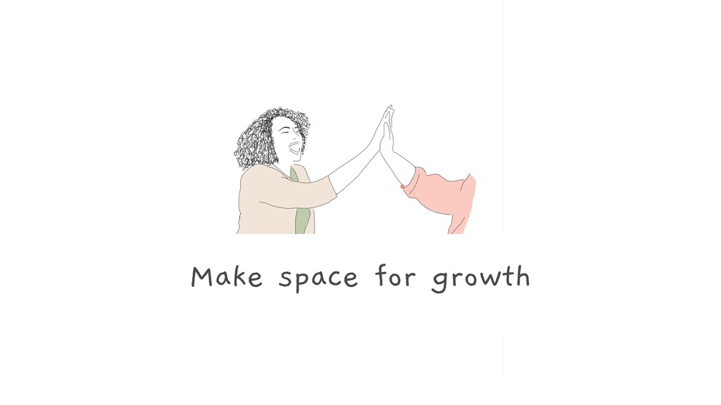 Make space for growth