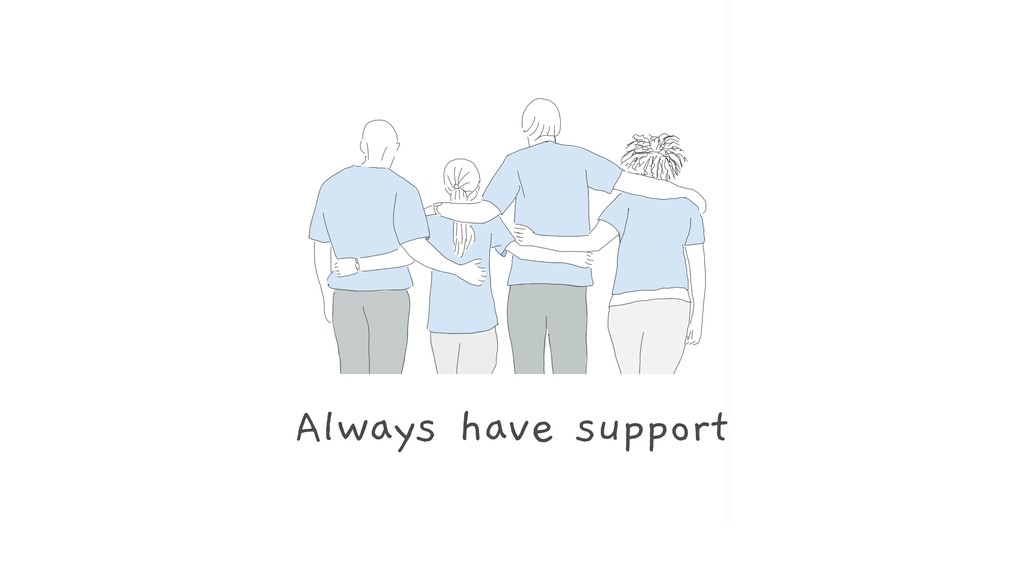Always have support