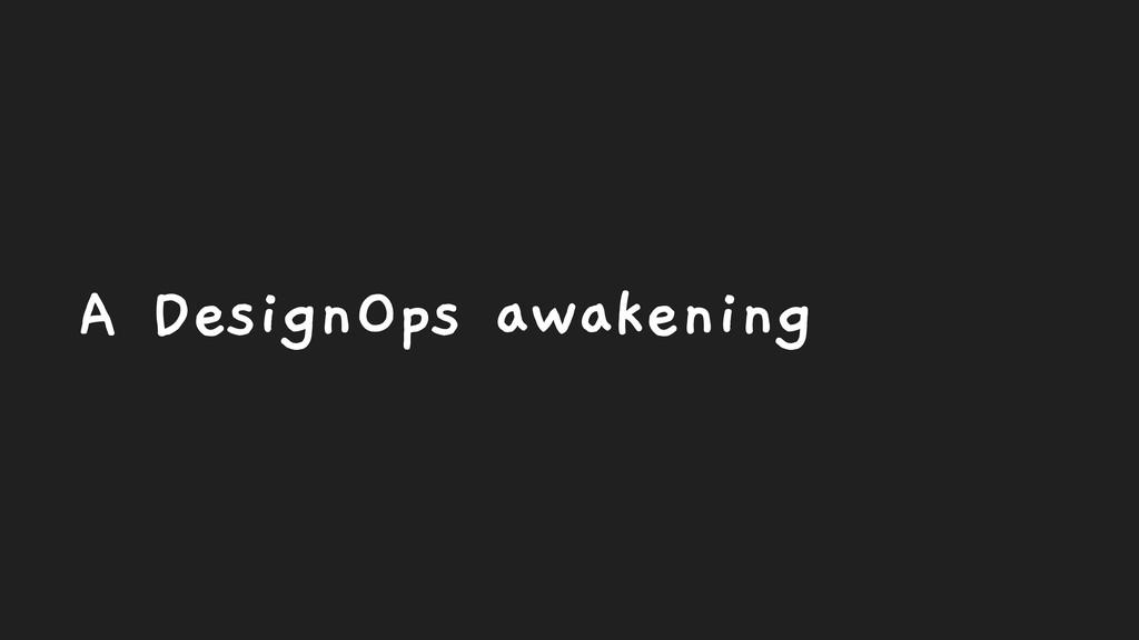 A DesignOps awakening