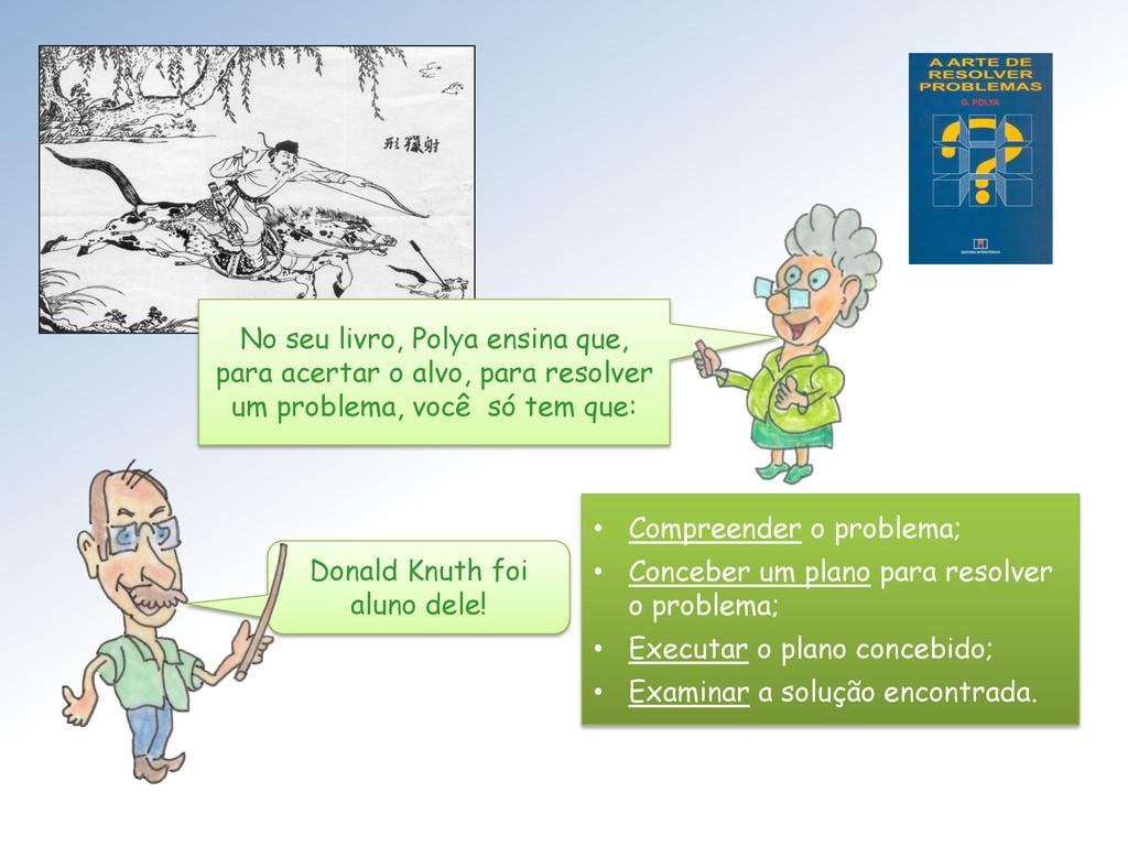 • Compreender o problema; • Conceber um plano p...