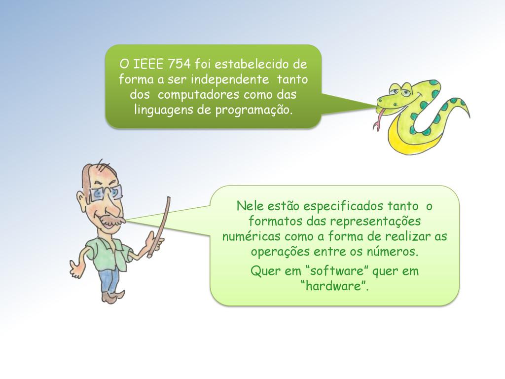 O IEEE 754 foi estabelecido de forma a ser inde...