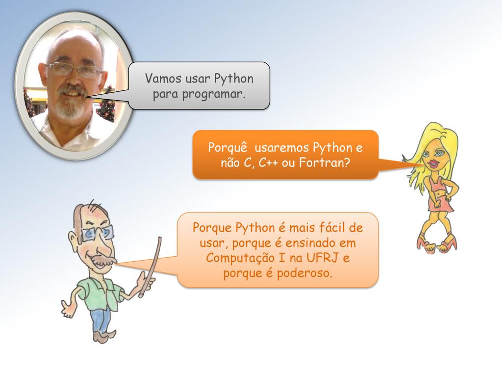 Porquê usaremos Python e não C, C++ ou Fortran?...