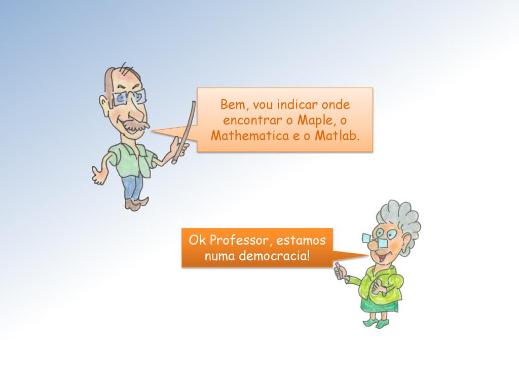 Bem, vou indicar onde encontrar o Maple, o Math...