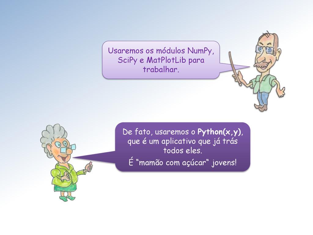 Usaremos os módulos NumPy, SciPy e MatPlotLib p...